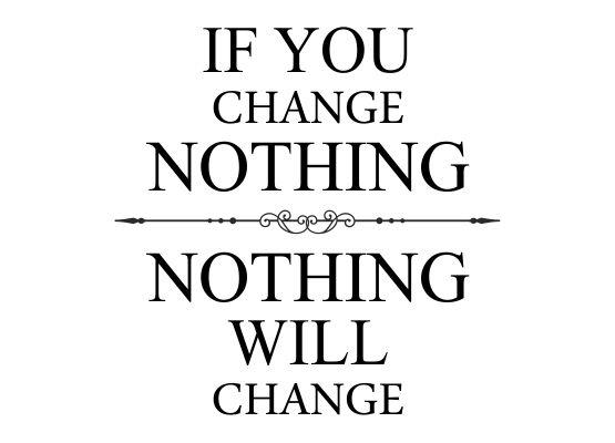 Wandtattoo Sprüche - If you change nothing